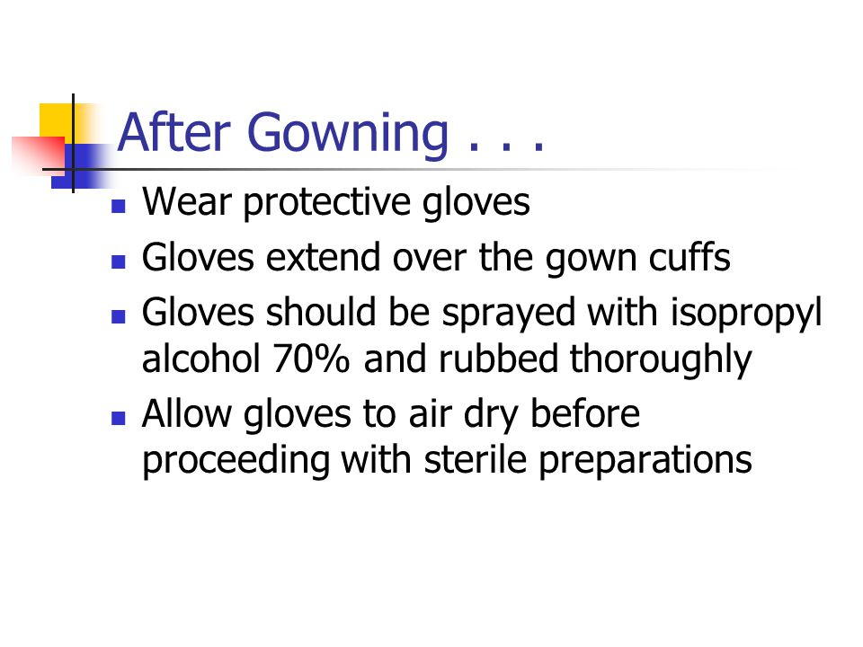 After Gowning . . . Wear protective gloves