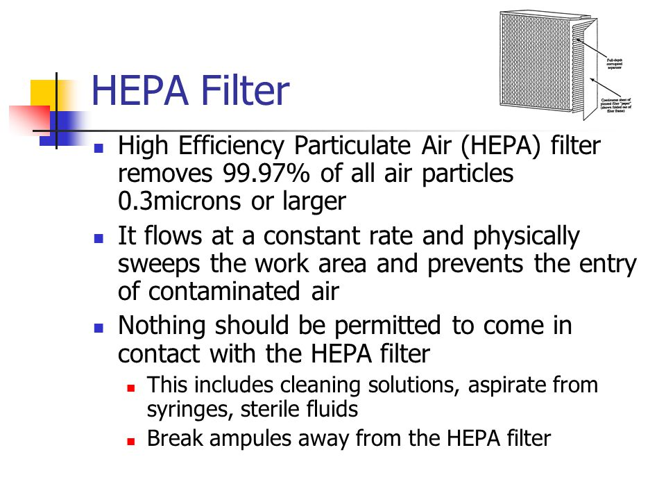 HEPA Filter High Efficiency Particulate Air (HEPA) filter removes 99.97% of all air particles 0.3microns or larger.