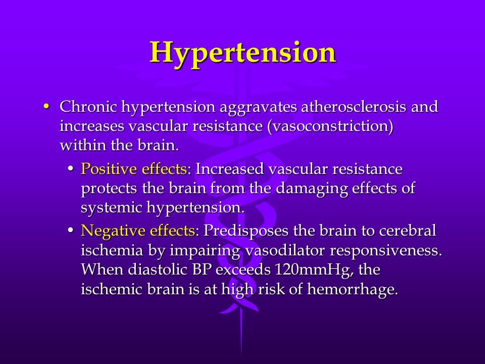 Hypertension Chronic hypertension aggravates atherosclerosis and increases vascular resistance (vasoconstriction) within the brain.