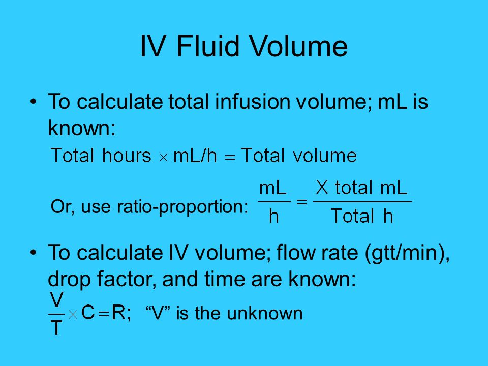 IV Fluid Volume To calculate total infusion volume; mL is known: