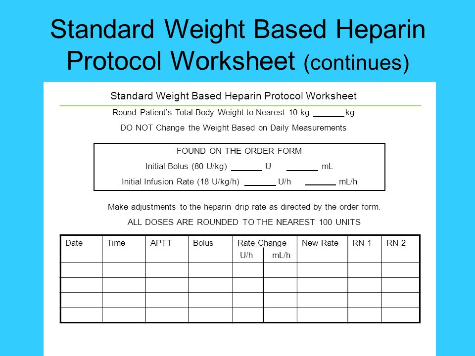 Standard Weight Based Heparin Protocol Worksheet (continues)