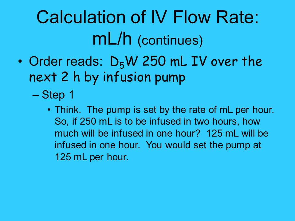 Calculation of IV Flow Rate: mL/h (continues)