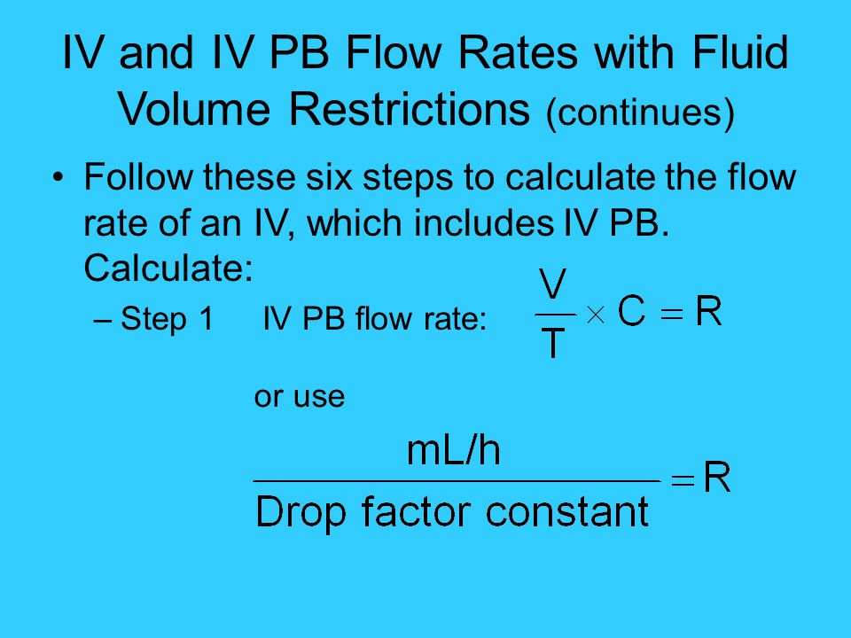 IV and IV PB Flow Rates with Fluid Volume Restrictions (continues)