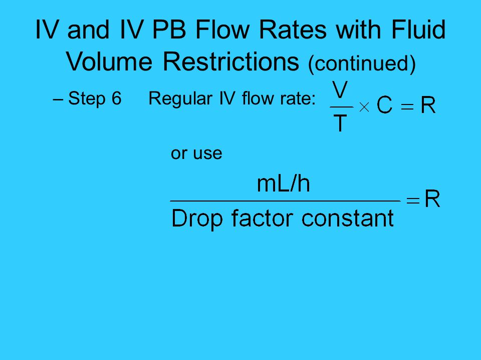 IV and IV PB Flow Rates with Fluid Volume Restrictions (continued)