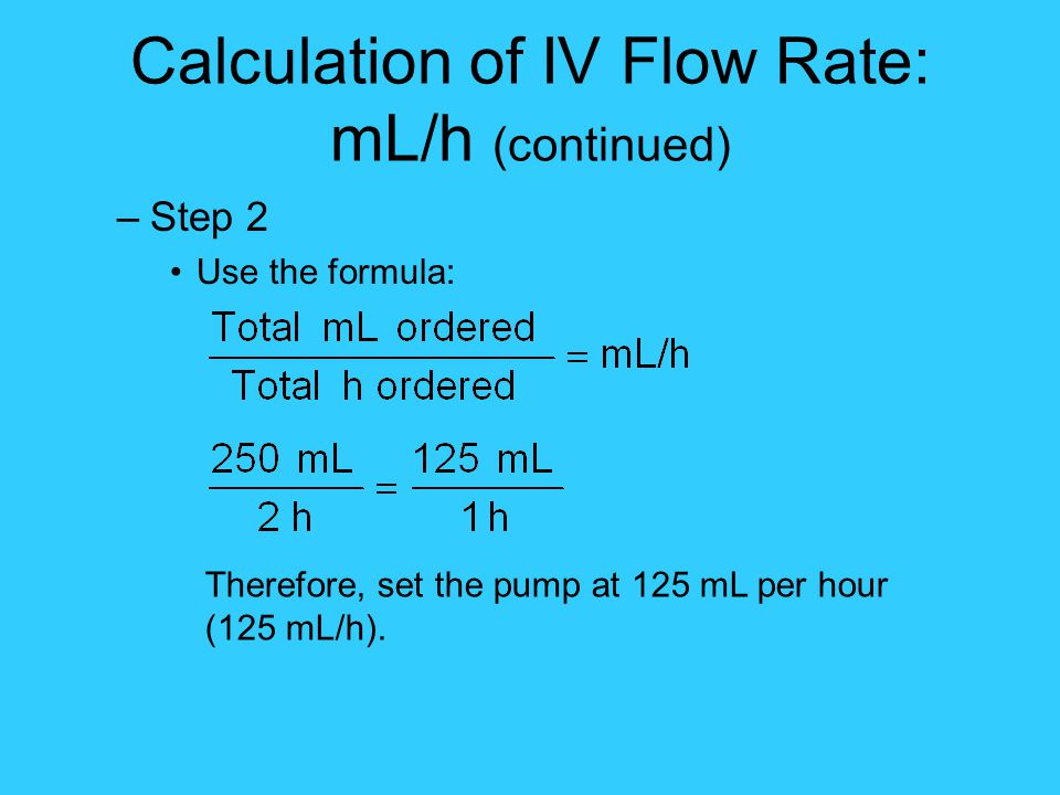 Calculation of IV Flow Rate: mL/h (continued)