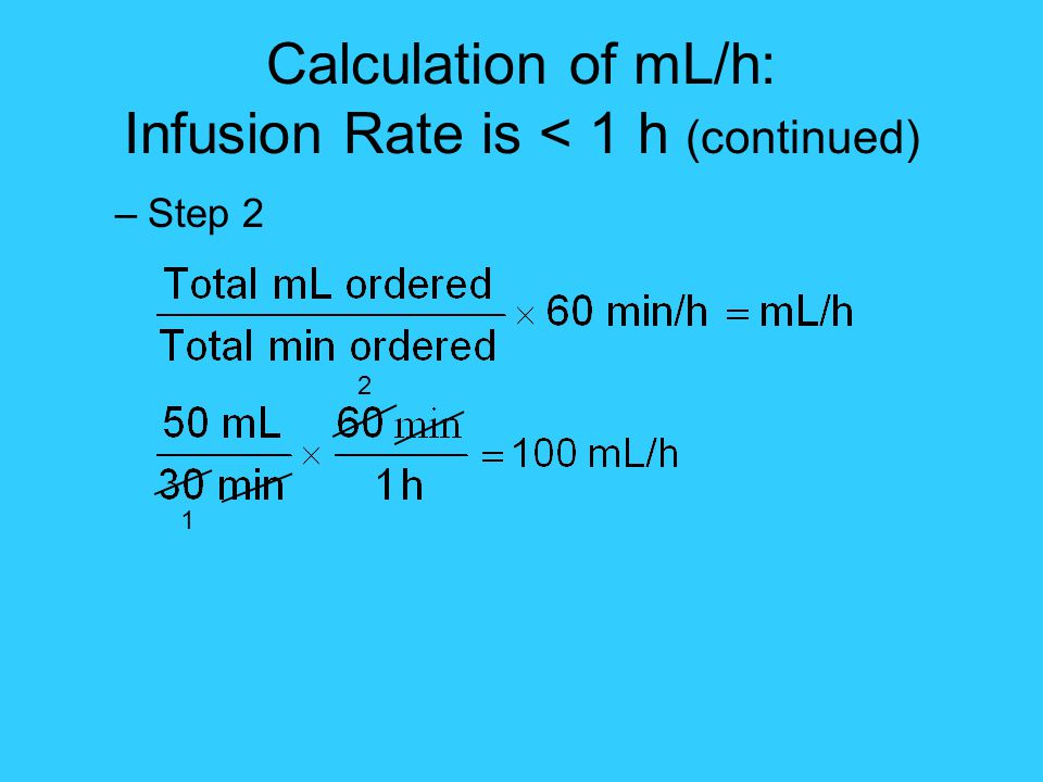 Calculation of mL/h: Infusion Rate is < 1 h (continued)