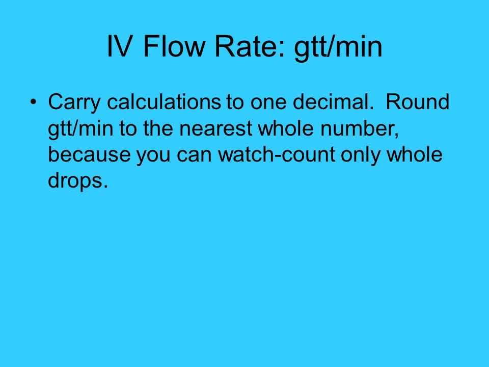 IV Flow Rate: gtt/min Carry calculations to one decimal.