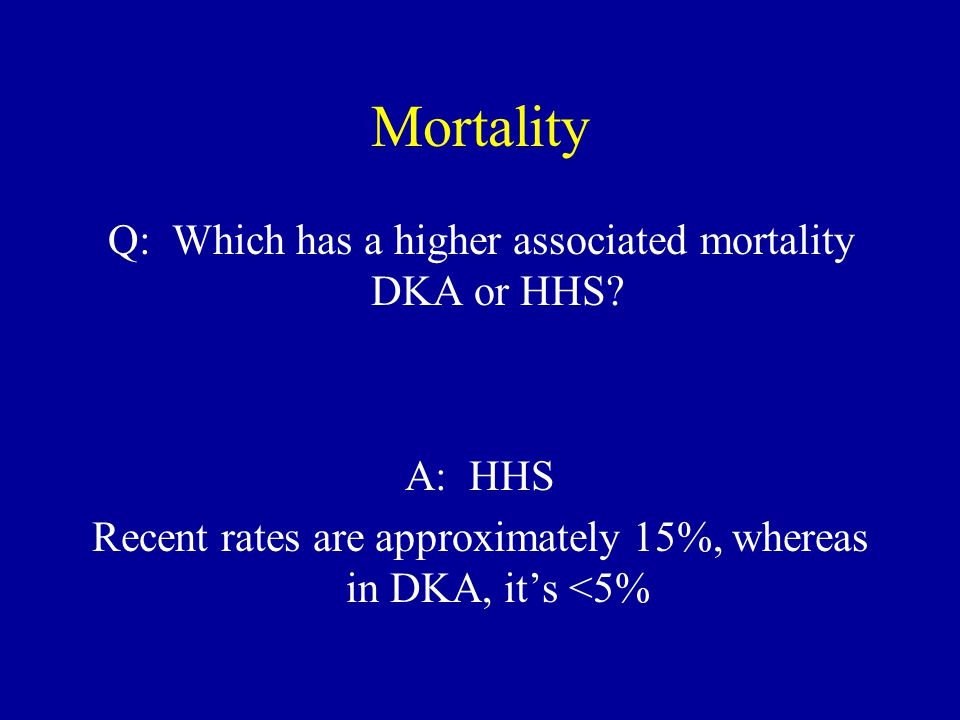 Mortality Q: Which has a higher associated mortality DKA or HHS