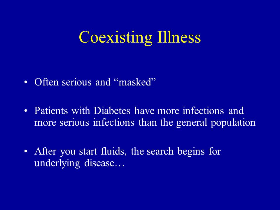 Coexisting Illness Often serious and masked