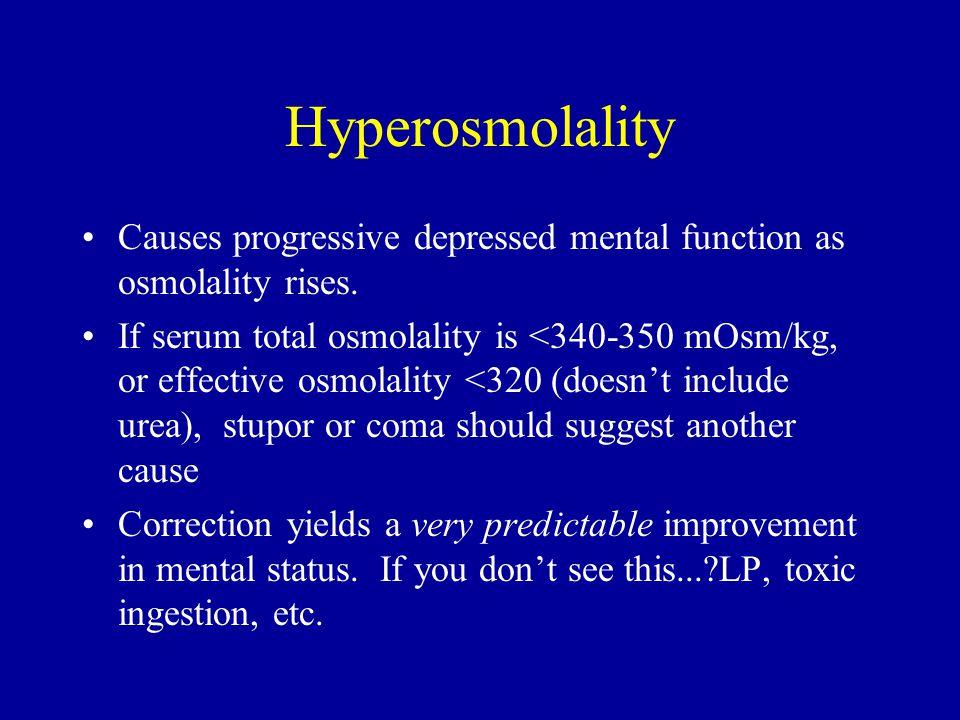 Hyperosmolality Causes progressive depressed mental function as osmolality rises.