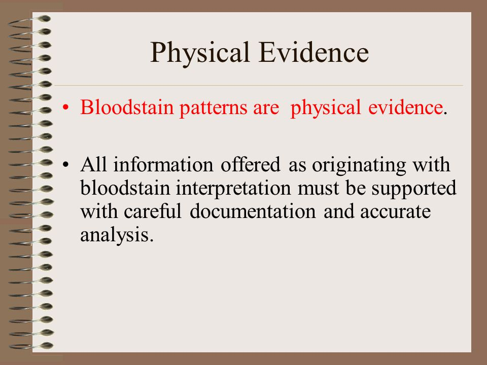 Physical Evidence Bloodstain patterns are physical evidence.