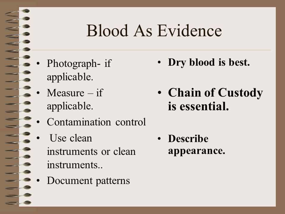 Blood As Evidence Chain of Custody is essential.