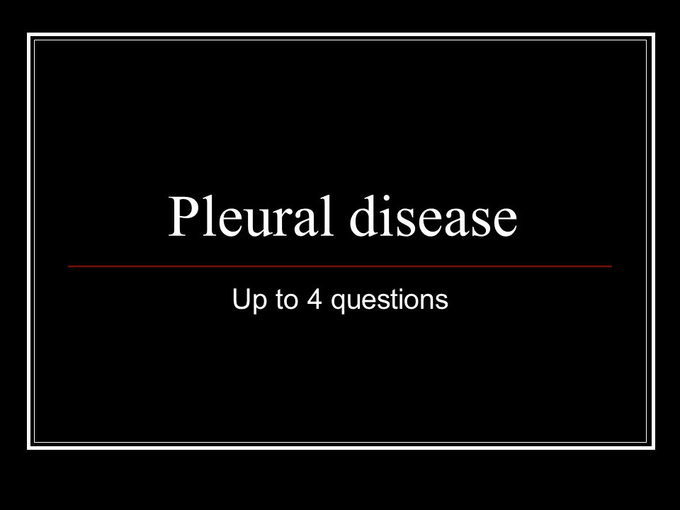 Pleural disease Up to 4 questions
