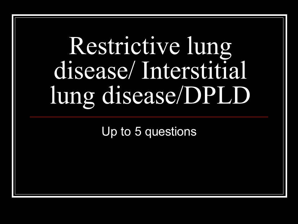 Restrictive lung disease/ Interstitial lung disease/DPLD