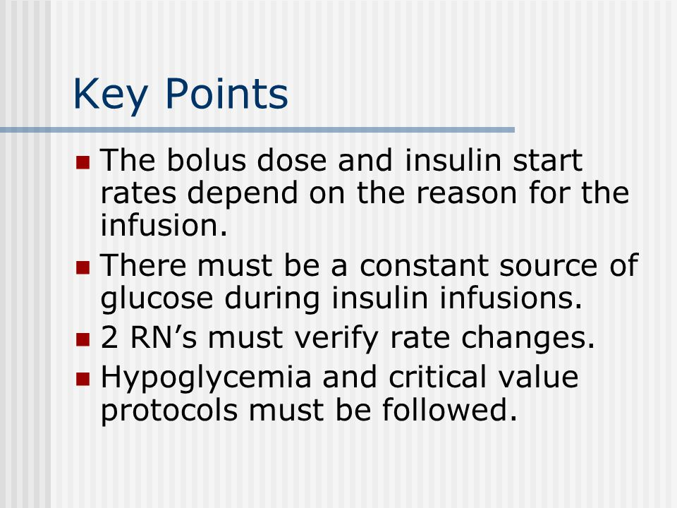 Key Points The bolus dose and insulin start rates depend on the reason for the infusion.