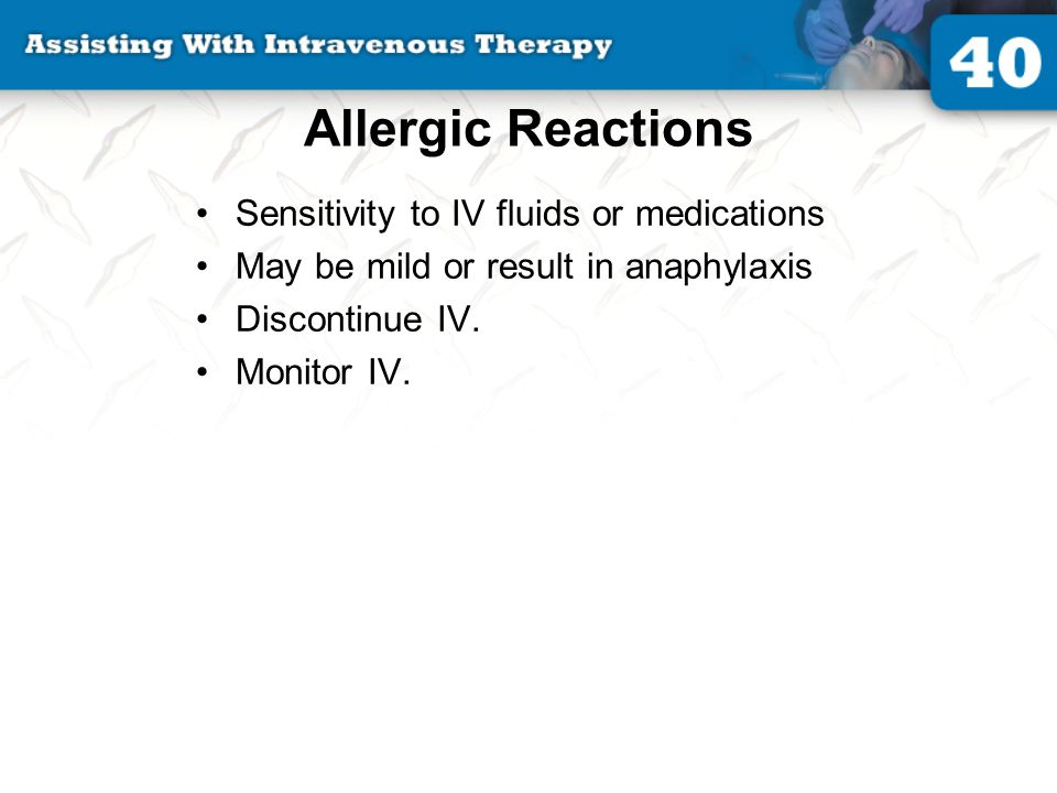 Allergic Reactions Sensitivity to IV fluids or medications