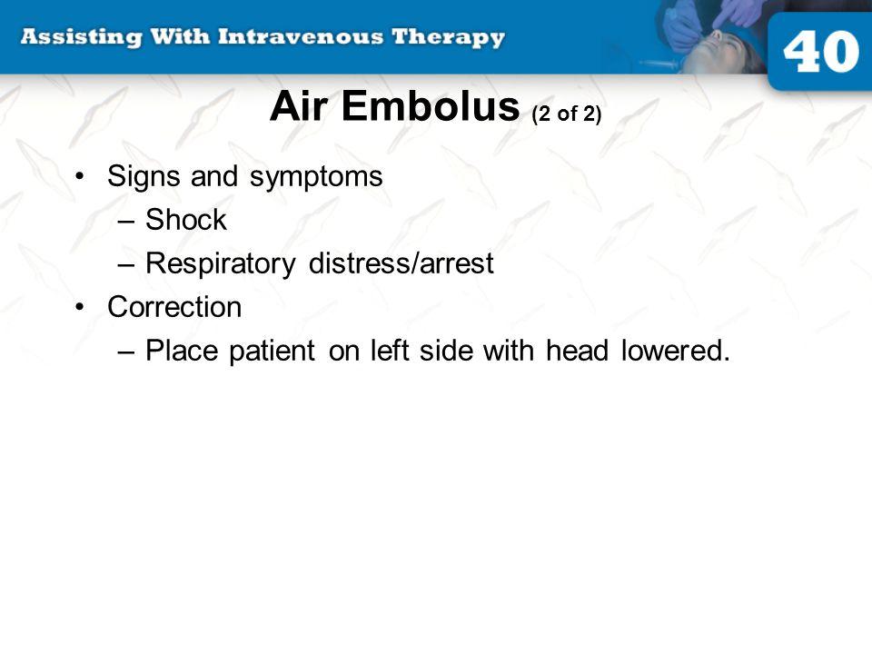 Air Embolus (2 of 2) Signs and symptoms Shock