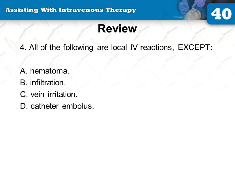 Review 4. All of the following are local IV reactions, EXCEPT: