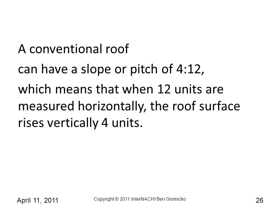 A conventional roof can have a slope or pitch of 4:12,
