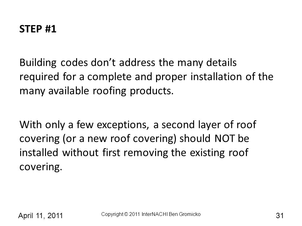 STEP #1 Building codes don't address the many details required for a complete and proper installation of the many available roofing products.
