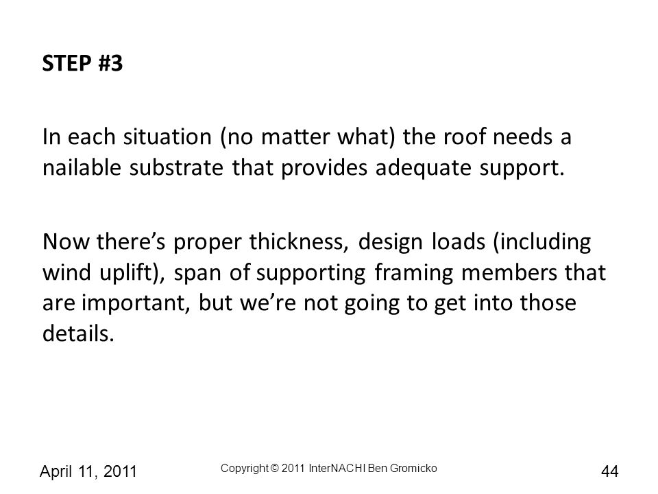 STEP #3 In each situation (no matter what) the roof needs a nailable substrate that provides adequate support.