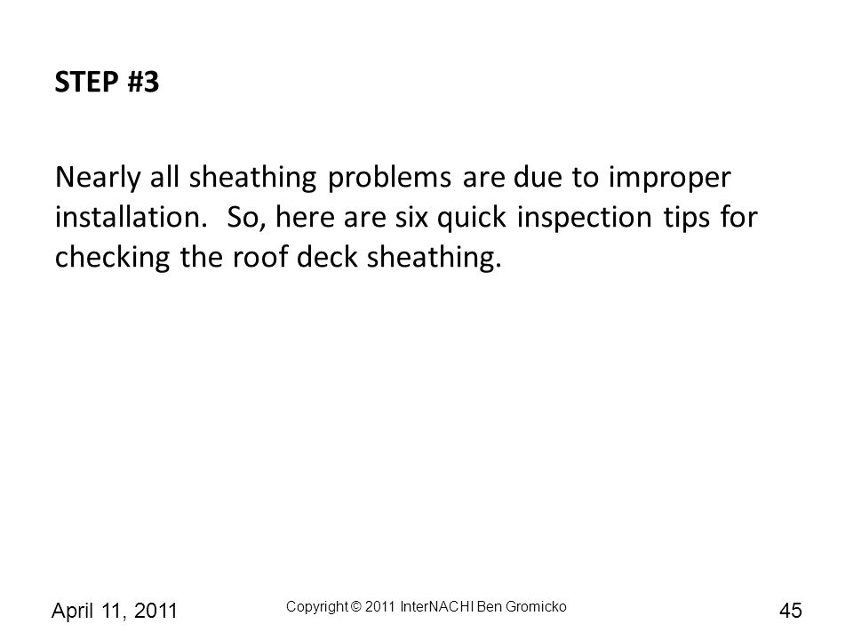 STEP #3 Nearly all sheathing problems are due to improper installation.