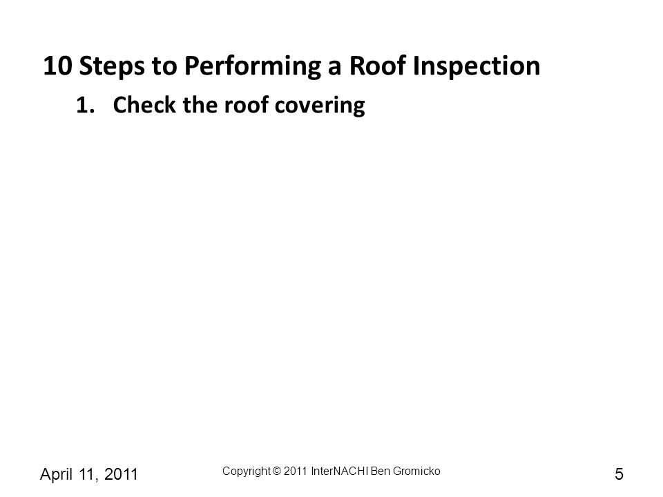 10 Steps to Performing a Roof Inspection Check the roof covering