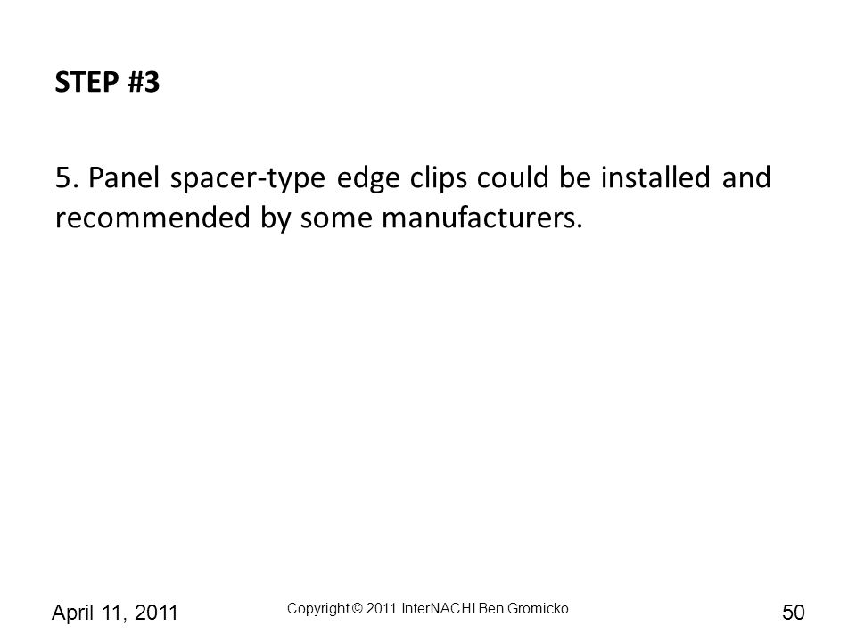 STEP #3 5. Panel spacer-type edge clips could be installed and recommended by some manufacturers.