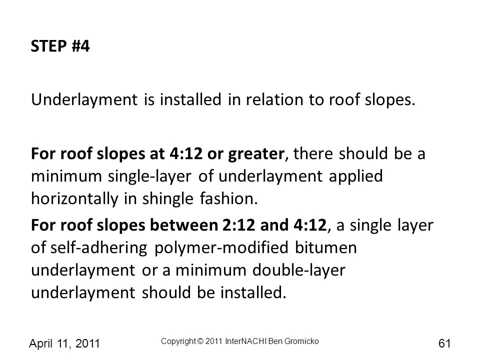 STEP #4 Underlayment is installed in relation to roof slopes.
