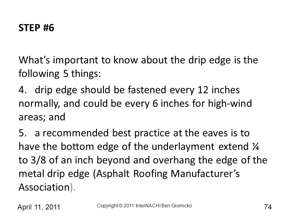 STEP #6 What's important to know about the drip edge is the following 5 things: