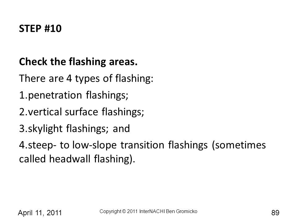 STEP #10 Check the flashing areas. There are 4 types of flashing: penetration flashings; vertical surface flashings;