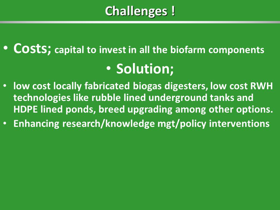 Costs; capital to invest in all the biofarm components Solution;