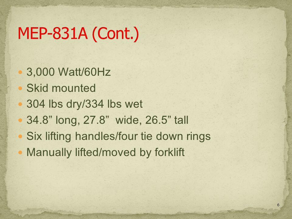 MEP-831A (Cont.) 3,000 Watt/60Hz Skid mounted 304 lbs dry/334 lbs wet