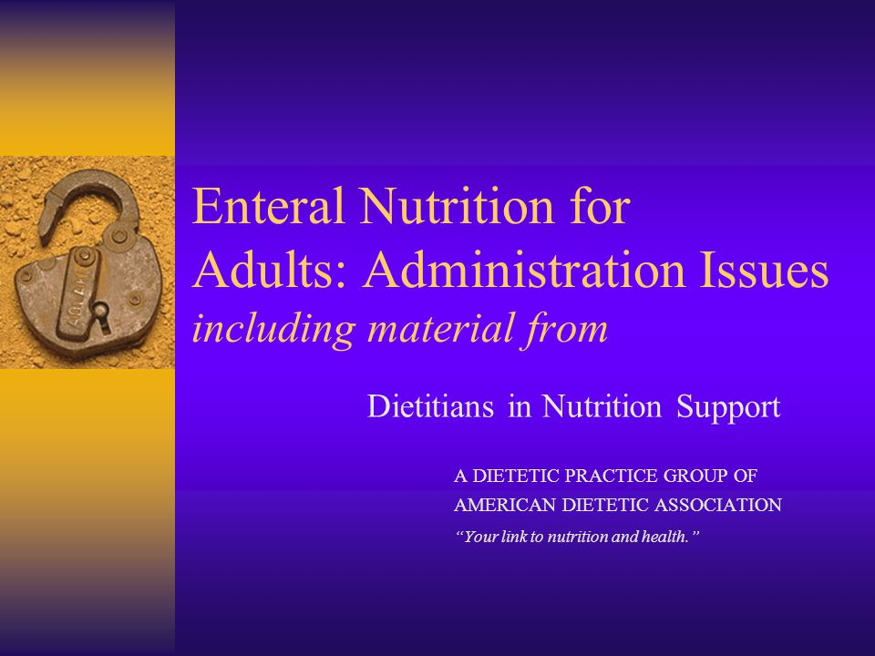 Enteral Nutrition for Adults: Administration Issues including material from
