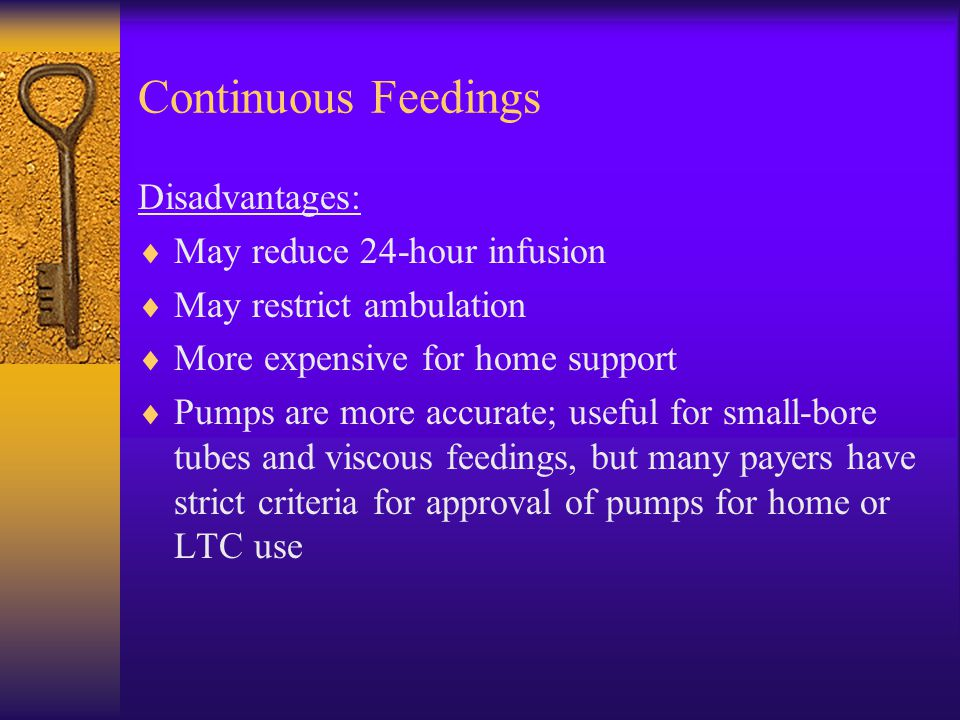 Continuous Feedings Disadvantages: May reduce 24-hour infusion