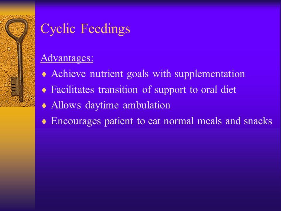 Cyclic Feedings Advantages: