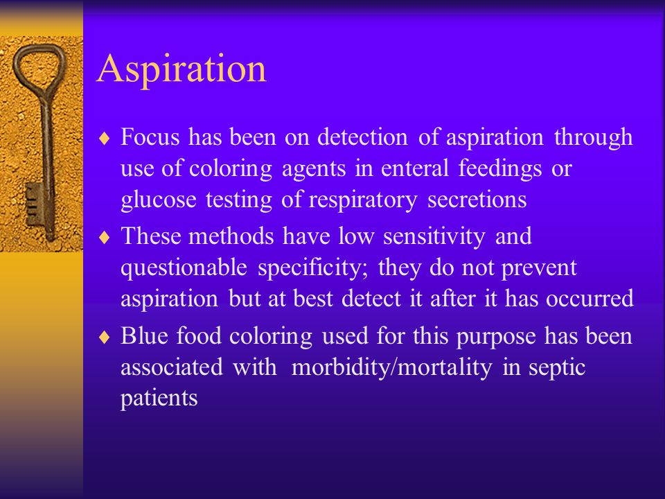 Aspiration Focus has been on detection of aspiration through use of coloring agents in enteral feedings or glucose testing of respiratory secretions.