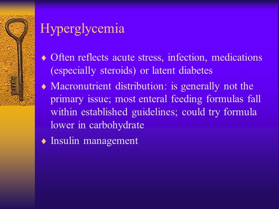 Hyperglycemia Often reflects acute stress, infection, medications (especially steroids) or latent diabetes.