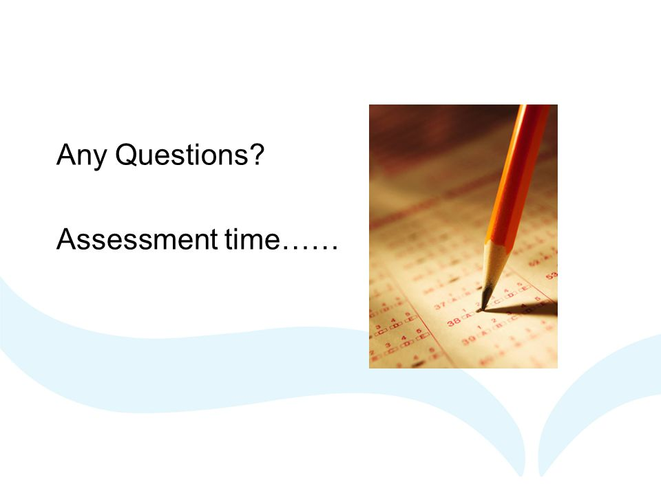 Any Questions Assessment time……