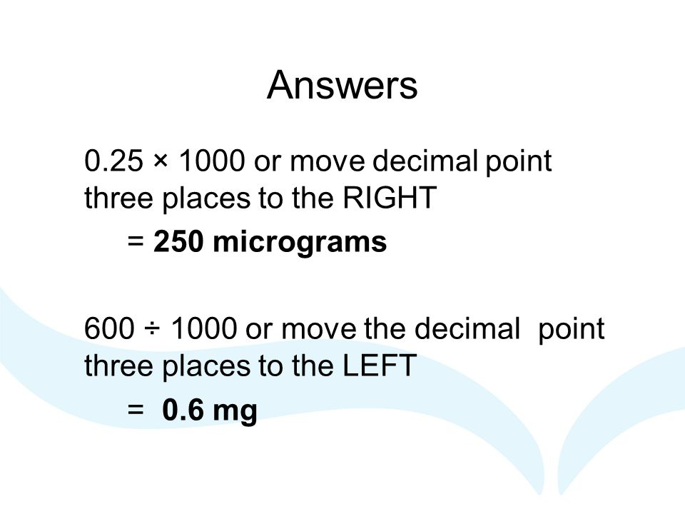 Answers 0.25 × 1000 or move decimal point three places to the RIGHT