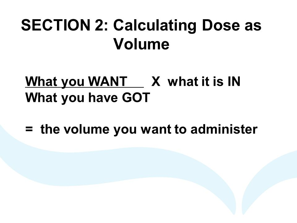 SECTION 2: Calculating Dose as Volume