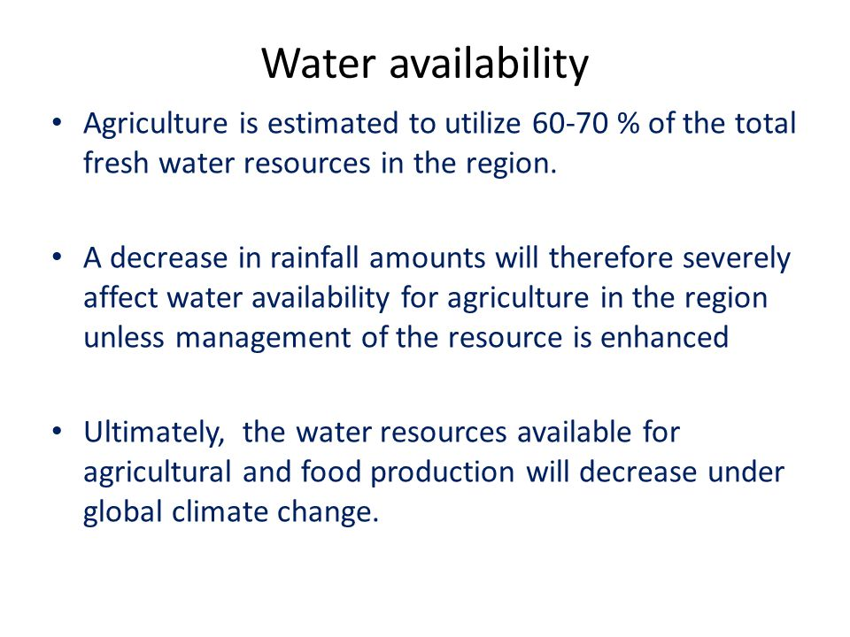 Water availability Agriculture is estimated to utilize 60-70 % of the total fresh water resources in the region.