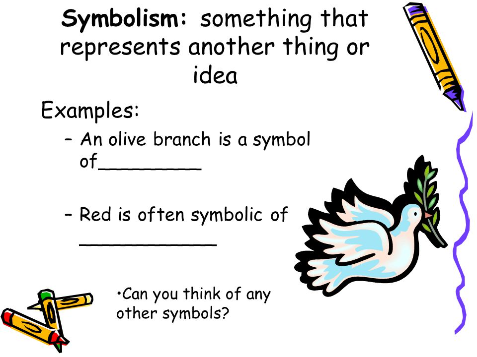 Symbolism: something that represents another thing or idea