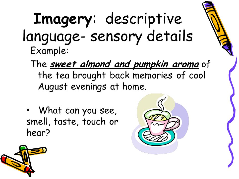 Imagery: descriptive language- sensory details