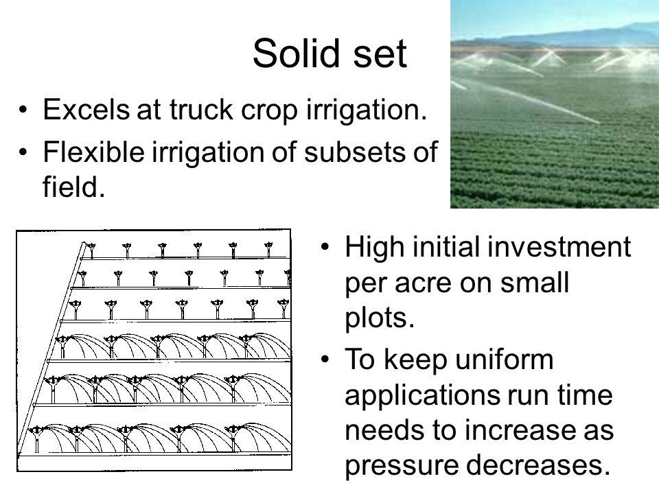 Solid set Excels at truck crop irrigation.