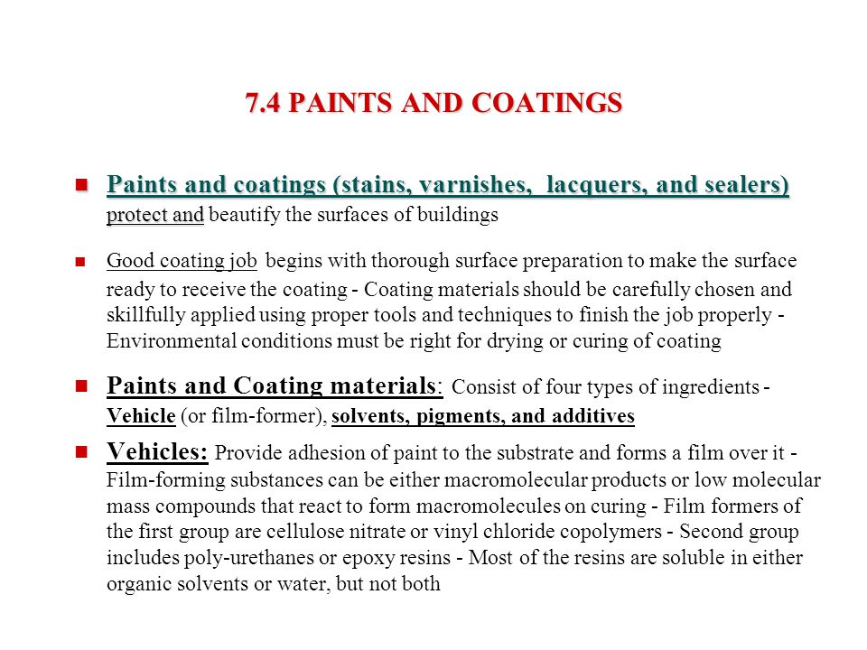 7.4 PAINTS AND COATINGS Paints and coatings (stains, varnishes, lacquers, and sealers) protect and beautify the surfaces of buildings.