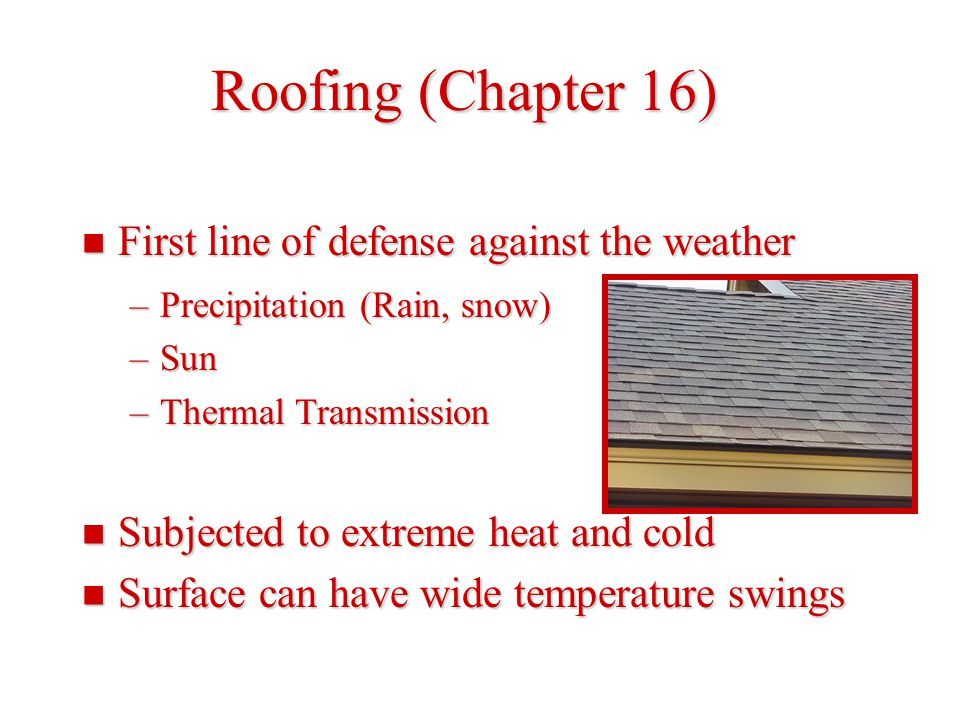 Roofing (Chapter 16) First line of defense against the weather
