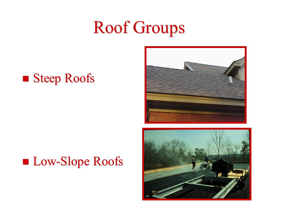 Roof Groups Steep Roofs Low-Slope Roofs