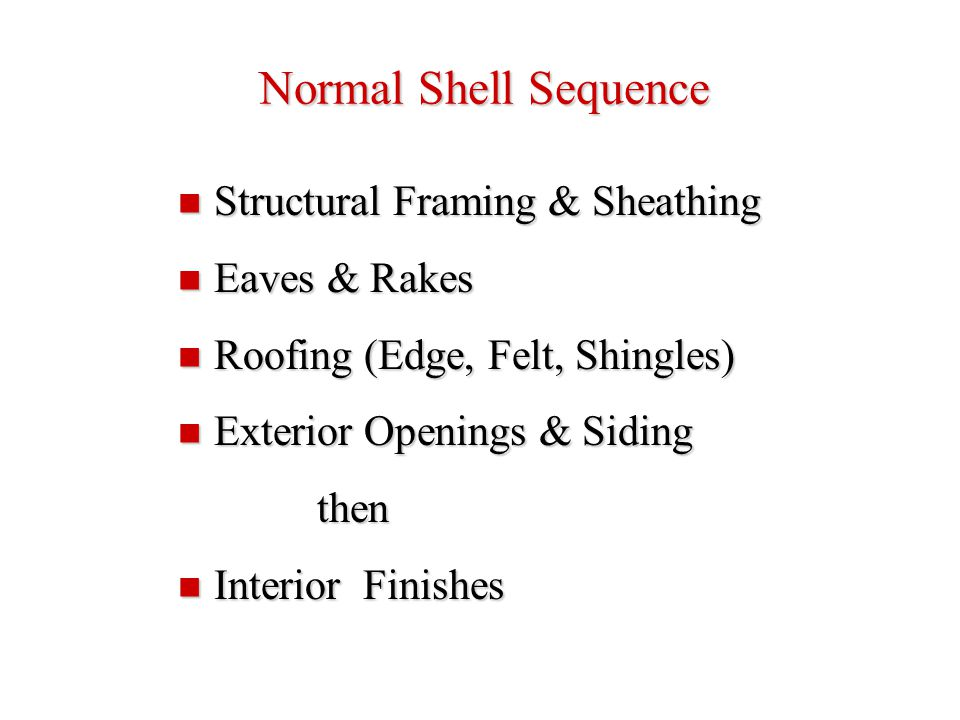 Normal Shell Sequence Structural Framing & Sheathing Eaves & Rakes