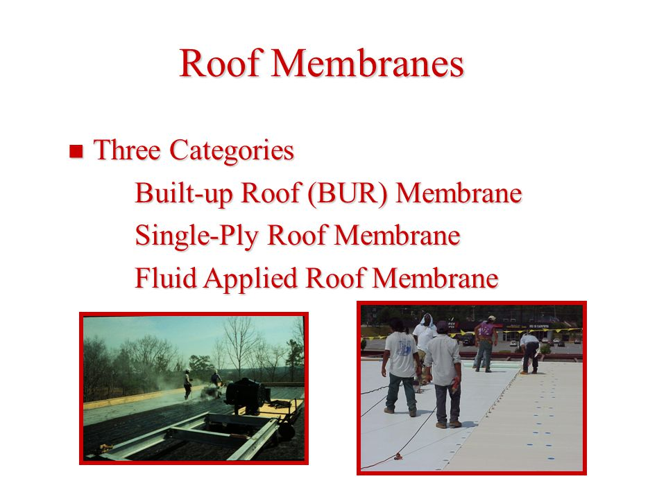 Roof Membranes Three Categories Built-up Roof (BUR) Membrane